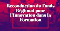 Reconduction du Fonds Régional pour l'Innovation dans la Formation