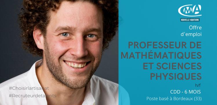 PROFESSEUR DE MATHÉMATIQUES ET SCIENCES PHYSIQUES (H/F) CDD 6 MOIS POSTE BASE A BORDEAUX (CMA NA 33)